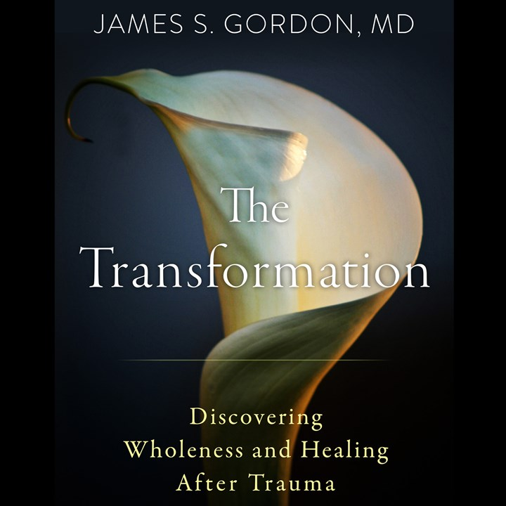 The Transformation: Discovering Wholeness and Healing After Trauma with James Gordon
